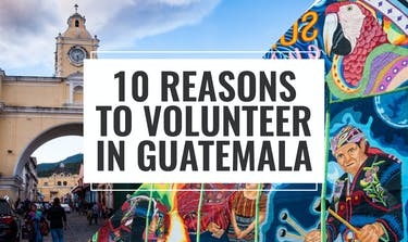 10 Reasons To Volunteer In Guatemala with IVHQ