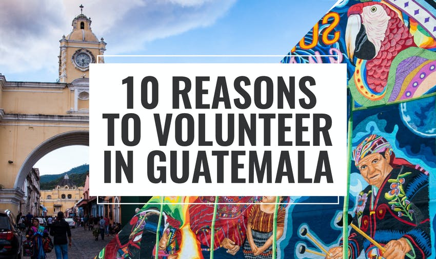 Thinking of volunteering in Guatemala? Check out these 10 Reasons To Volunteer In Guatemala