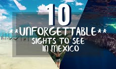 10 Unforgettable Sights To See In Mexico