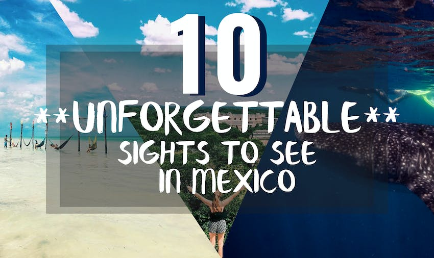 10 Unforgettable sights to see in Mexico as a volunteer traveler