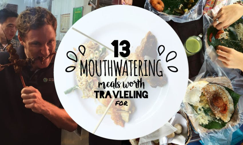 13 Mouthwatering Meals Worth Traveling For