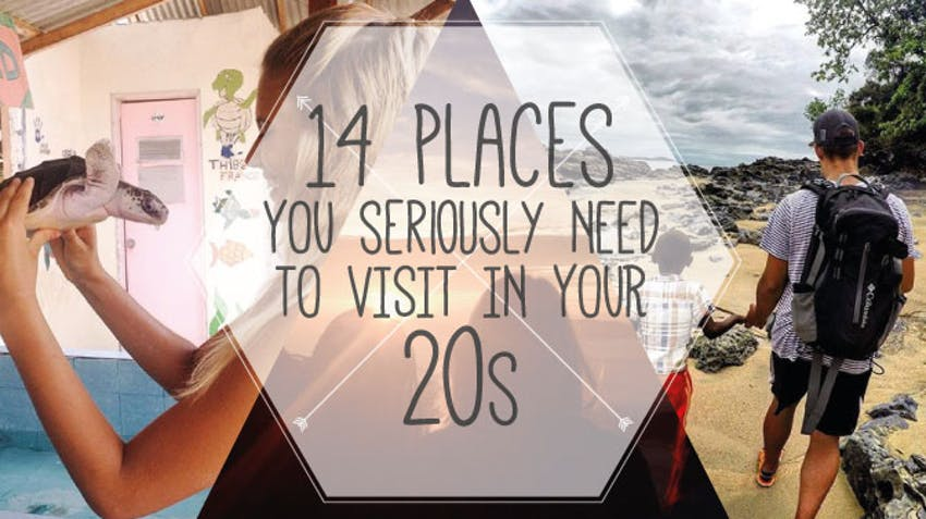 14 places you seriously need to visit in your 20s
