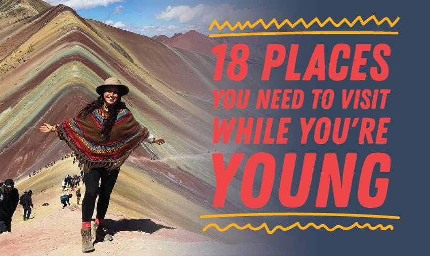 18 Places You Need to Visit While You're Young