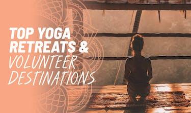 Top Yoga Retreats And Volunteer Destinations
