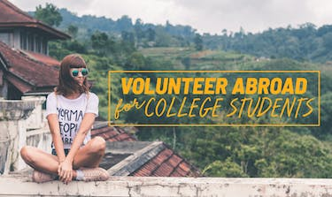 Volunteer abroad for college students - the ultimate guide