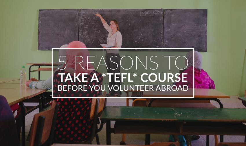 5 Reasons To Take A TEFL Course Before You Volunteer Abroad