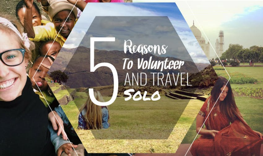 5 Reasons To Volunteer And Travel Solo
