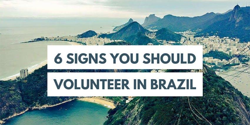 6 Signs You Should Volunteer In Brazil