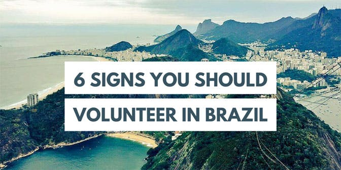 6 Signs You Should Volunteer In Brazil
