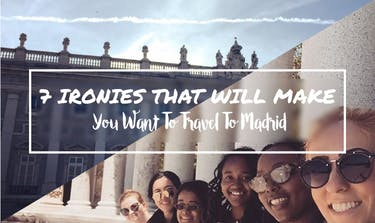 7 Ironies That Will Make You Want To Travel To Madrid with IVHQ