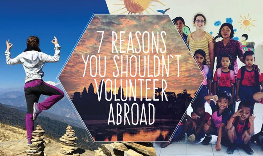 7 Reasons Why You Shouldn't Volunteer Abroad