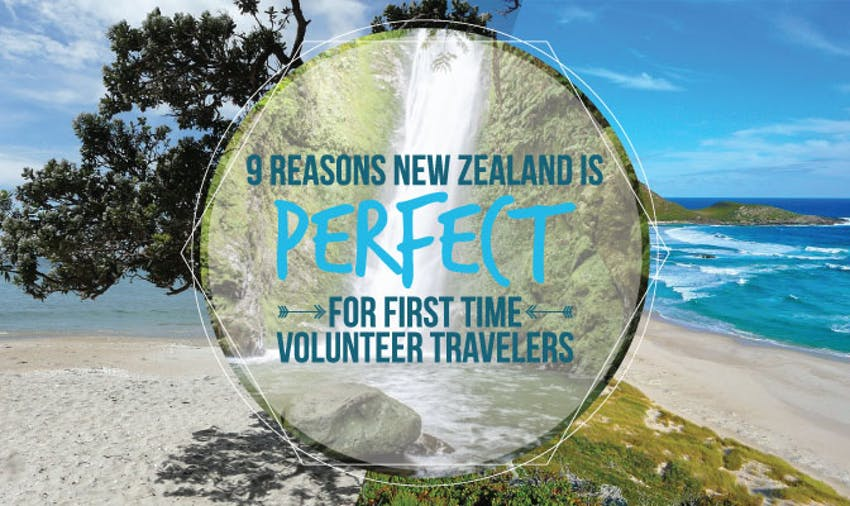 9 Reasons New Zealand Is Perfect For First Time Volunteer Travelers