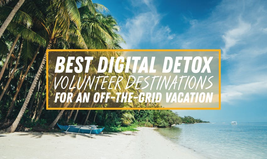 Best Digital Detox Volunteer Destinations For An Off-The-Grid Vacation