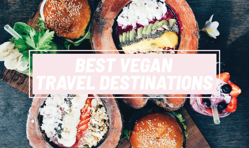 Best Vegan Travel Destinations 2019