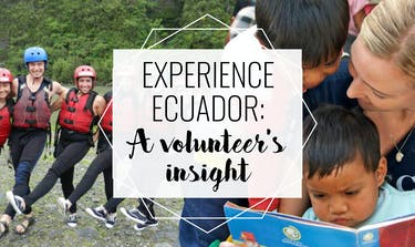 Experience Ecuador: A Volunteer's Insight