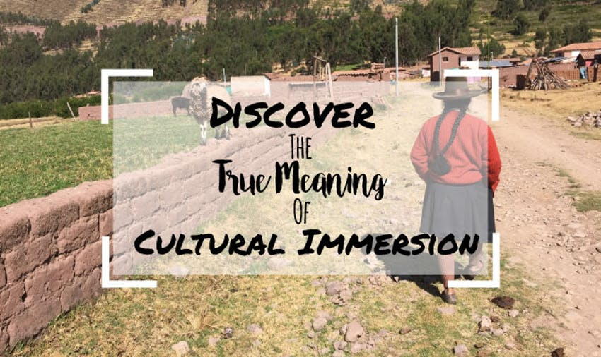 Discover The True Meaning Of Cultural Immersion