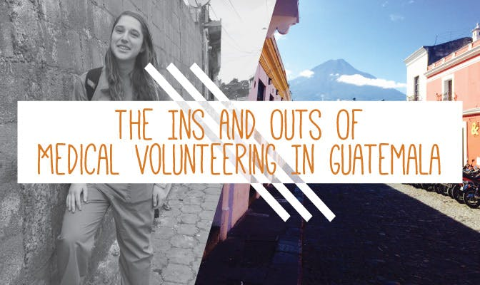 The Ins and Outs of Medical Volunteering in Guatemala