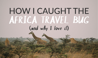 How I Caught The Africa Travel Bug (And Why I Love It)