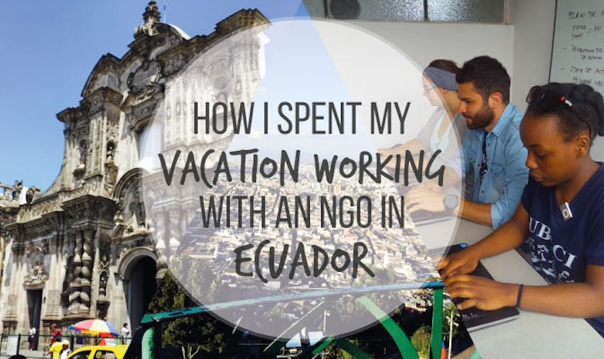 How I Spent My Vacation Working With An NGO in Ecuador