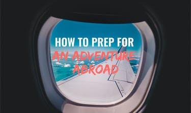How To Prep for An Adventure Abroad