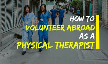 How To Volunteer Abroad As A Physical Therapist With IVHQ