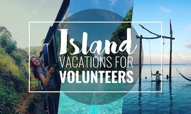 Best Island Vacations For Volunteers