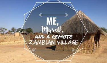 Me, Myself And A Remote Zambian Village with IVHQ