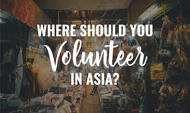 Where Should You Volunteer In Asia?