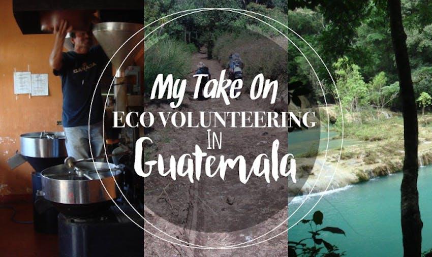 My Take On Eco Volunteering In Guatemala