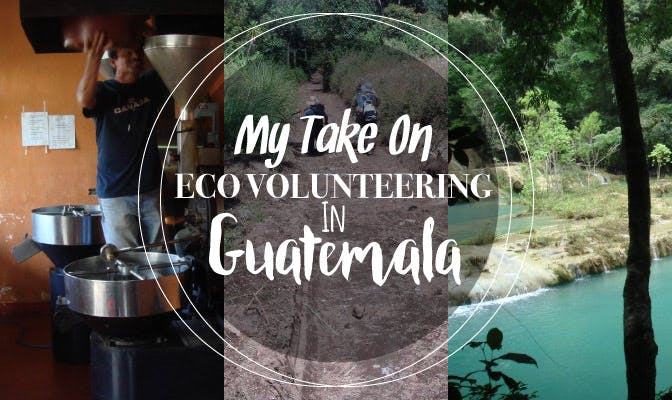 My Take On Eco Volunteering In Guatemala