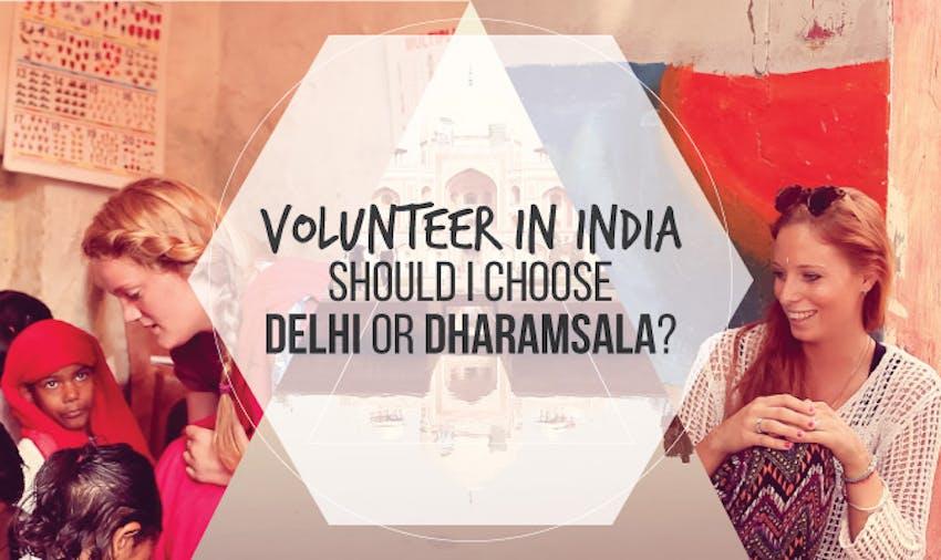 Volunteering in India - should I choose Delhi or Dharamsala