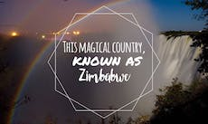 Discover This Magical Country, Known as Zimbabwe