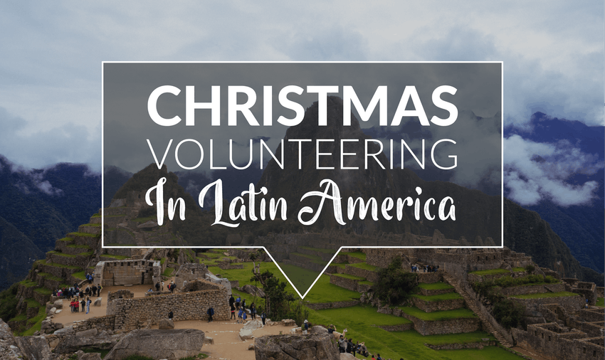 Christmas volunteering in Latin America
