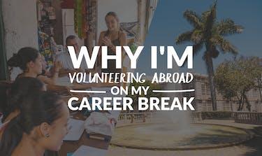 Why I'm Volunteering with IVHQ On My Career Break