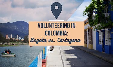 Volunteering In Colombia: Bogota vs. Cartagena