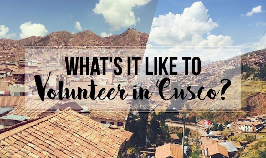 What's It Like To Volunteer in Cusco?