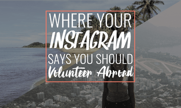 Where Your Instagram Says You Should Volunteer Abroad