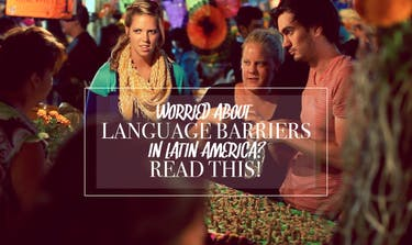 Worried About Language Barriers In Latin America?