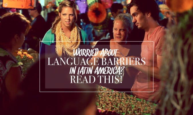 Worried About Language Barriers In Latin America? Read This!