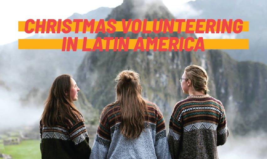 Christmas volunteering in Latin America