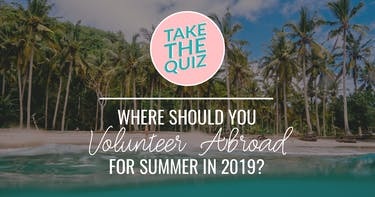 Where Should You Volunteer Abroad For Summer 2019?