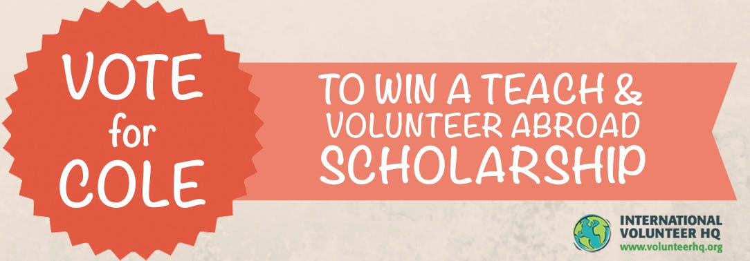 Vote for the Teach and Volunteer Abroad Scholarship Finalist 2015 - Cole
